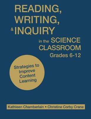 Reading, Writing, and Inquiry in the Science Classroom, Grades 6-12: Strategies to Improve Content Learning (Paperback)