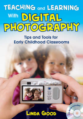 Teaching and Learning With Digital Photography: Tips and Tools for Early Childhood Classrooms (Paperback)