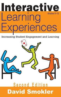 Interactive Learning Experiences, Grades 6-12: Increasing Student Engagement and Learning (Hardback)