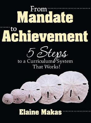 From Mandate to Achievement: 5 Steps to a Curriculum System That Works! (Hardback)