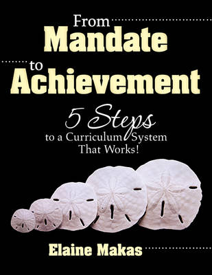 From Mandate to Achievement: 5 Steps to a Curriculum System That Works! (Paperback)