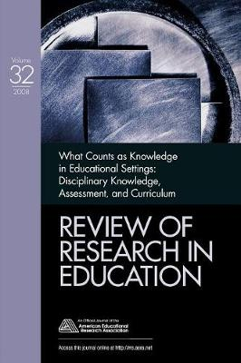 What Counts as Knowledge in Educational Settings: Disciplinary Knowledge, Assessment, and Curriculum - Review of Research in Education (Paperback)