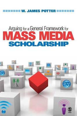 Arguing for a General Framework for Mass Media Scholarship (Hardback)