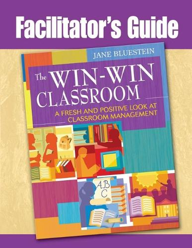 The Win-Win Classroom Facilitator's Guide: A Fresh and Positive Look at Classroom Management (Paperback)