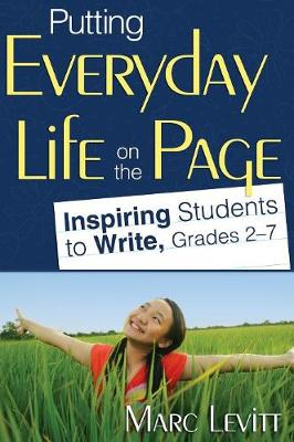 Putting Everyday Life on the Page: Inspiring Students to Write, Grades 2-7 (Hardback)