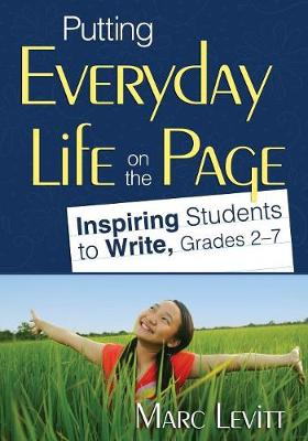 Putting Everyday Life on the Page: Inspiring Students to Write, Grades 2-7 (Paperback)