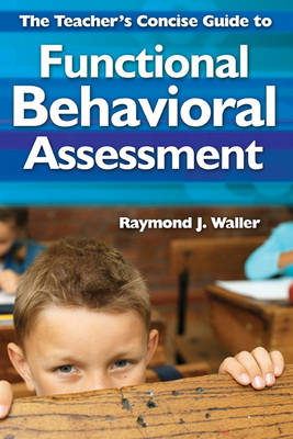 The Teacher's Concise Guide to Functional Behavioral Assessment (Paperback)