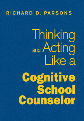 Thinking and Acting Like a Cognitive School Counselor (Hardback)