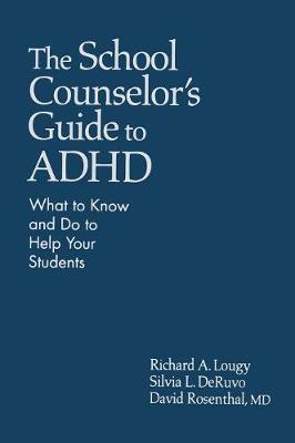 The School Counselor's Guide to ADHD: What to Know and Do to Help Your Students (Hardback)