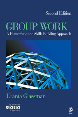 Group Work: A Humanistic and Skills Building Approach - SAGE Sourcebooks for the Human Services (Paperback)