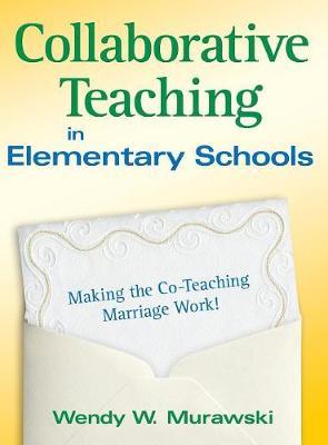 Collaborative Teaching in Elementary Schools: Making the Co-Teaching Marriage Work! (Hardback)