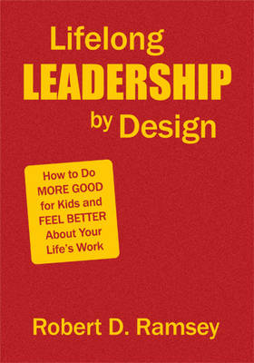 Lifelong Leadership by Design: How to Do More Good for Kids and Feel Better About Your Life's Work (Hardback)