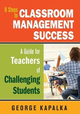 Eight Steps to Classroom Management Success: A Guide for Teachers of Challenging Students (Paperback)