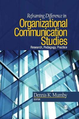 Reframing Difference in Organizational Communication Studies: Research, Pedagogy, and Practice (Paperback)