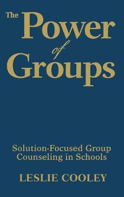 The Power of Groups: Solution-Focused Group Counseling in Schools (Hardback)