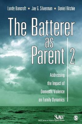 The Batterer as Parent: Addressing the Impact of Domestic Violence on Family Dynamics - SAGE Series on Violence against Women (Paperback)