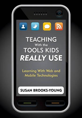 Teaching With the Tools Kids Really Use: Learning With Web and Mobile Technologies (Paperback)