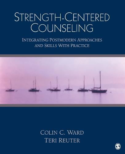 Strength-Centered Counseling: Integrating Postmodern Approaches and Skills With Practice (Paperback)