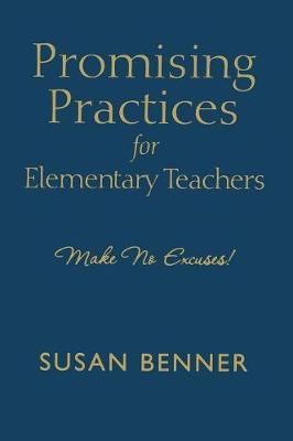 Promising Practices for Elementary Teachers: Make No Excuses! (Hardback)