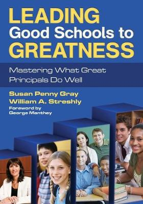 Leading Good Schools to Greatness: Mastering What Great Principals Do Well (Paperback)