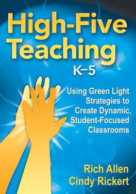 High-Five Teaching, K-5: Using Green Light Strategies to Create Dynamic, Student-Focused Classrooms (Paperback)