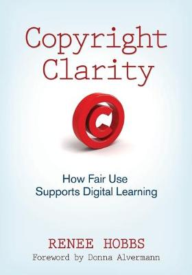 Copyright Clarity: How Fair Use Supports Digital Learning (Paperback)