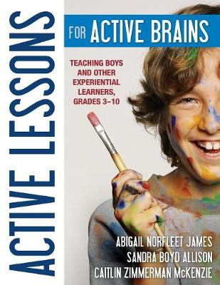 Active Lessons for Active Brains: Teaching Boys and Other Experiential Learners, Grades 3-10 (Paperback)