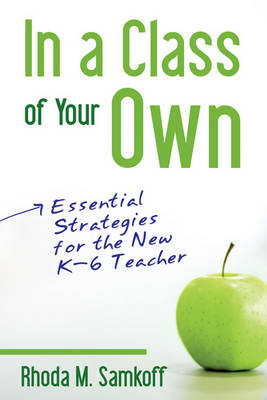 In a Class of Your Own: Essential Strategies for the New K-6 Teacher (Paperback)