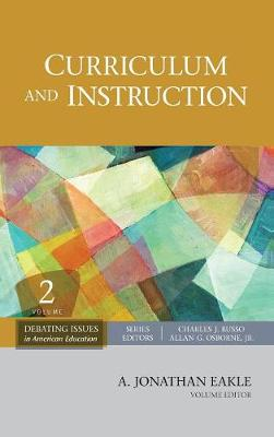 Curriculum and Instruction - Debating Issues in American Education: A SAGE Reference Set (Hardback)