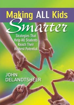 Making ALL Kids Smarter: Strategies That Help All Students Reach Their Highest Potential (Paperback)