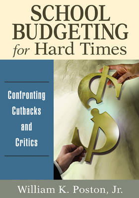 School Budgeting for Hard Times: Confronting Cutbacks and Critics (Paperback)