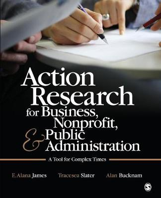 Action Research for Business, Nonprofit, and Public Administration: A Tool for Complex Times (Paperback)