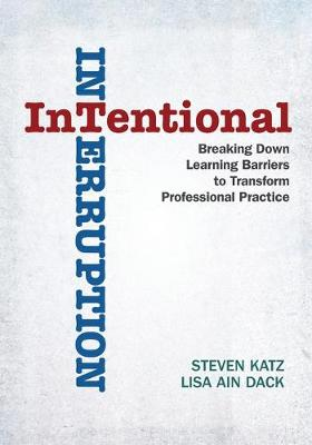 Intentional Interruption: Breaking Down Learning Barriers to Transform Professional Practice (Paperback)