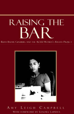 Raising the Bar: Ruth Bader Ginsburg and the ACLU Women's Rights Project (Paperback)