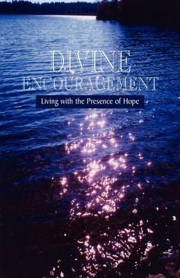 Divine Encouragement: Living with the Presence of Hope (Hardback)
