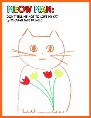 Meow Man: Don't Tell Me Not to Love My Cat (Paperback)