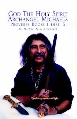 God the Holy Spirit Archangel Michael's Proverbs Books 1 Thru 5 (Paperback)
