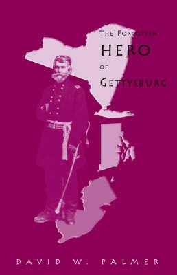The Forgotten Hero of Gettysburg (Hardback)