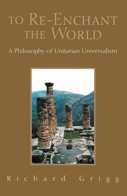To Re-Enchant the World: A Philosophy of Unitarian Universalism (Paperback)
