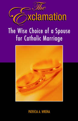 The Exclamation: The Wise Choice of a Spouse for Catholic Marriage (Paperback)