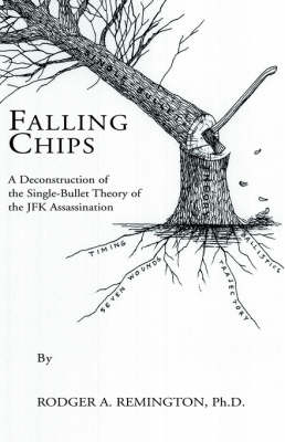 Falling Chips: A Deconstruction of the Single-Bullet Theory of the JFK Assasination (Paperback)