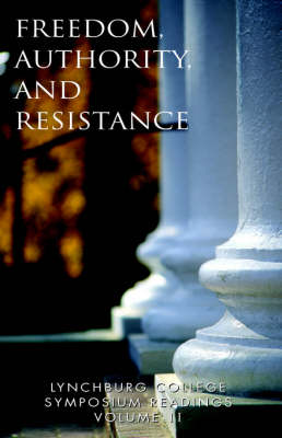Lynchburg College Symposium Readings Vol II: Freedom, Authority and Resistence - Lynchburg College Symposium Readings (3rd Ed.) 2 (Paperback)