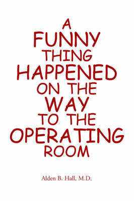A Funny Thing Happened on the Way to the Operating Room (Paperback)
