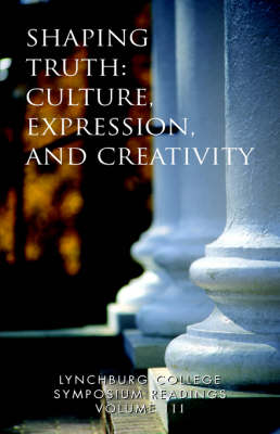 Lynchburg College Symposium Readings Vol III Shaping Truth: Culture, Expression and Creativity (Paperback)
