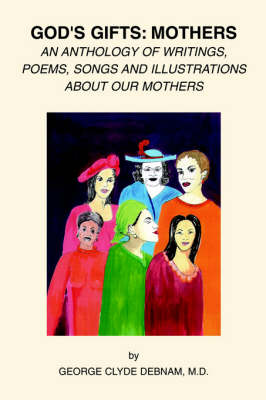 God's Gifts: Mothers: An Anthology of Writings, Poems, Songs and Illustrations about Our Mothers (Paperback)
