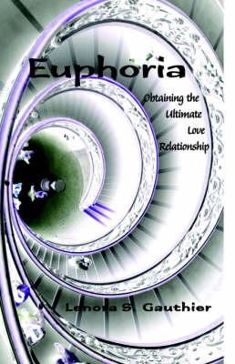 Euphoria: Obtaining the Ultimate Love Relationship (Paperback)