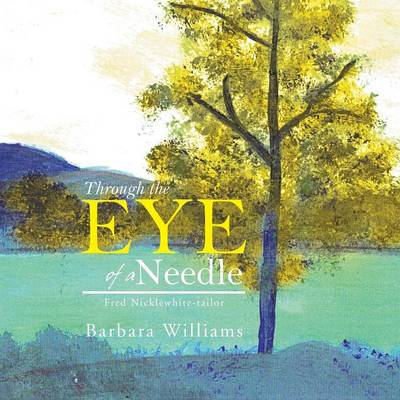 Through the Eye of a Needle: Fred Nicklewhite-Tailor (Paperback)