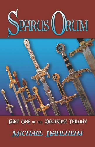 Sparus Orum: Part One of the Arkandae Trilogy (Paperback)