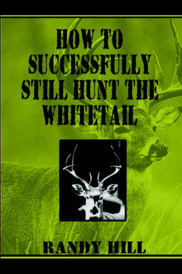 How to Successfully Still-Hunt the Whitetail (Paperback)