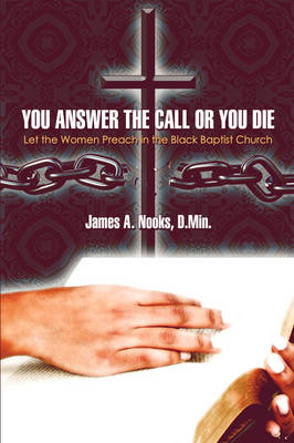 You Answer the Call or You Die: Let the Women Preach in the Black Baptist Church (Paperback)